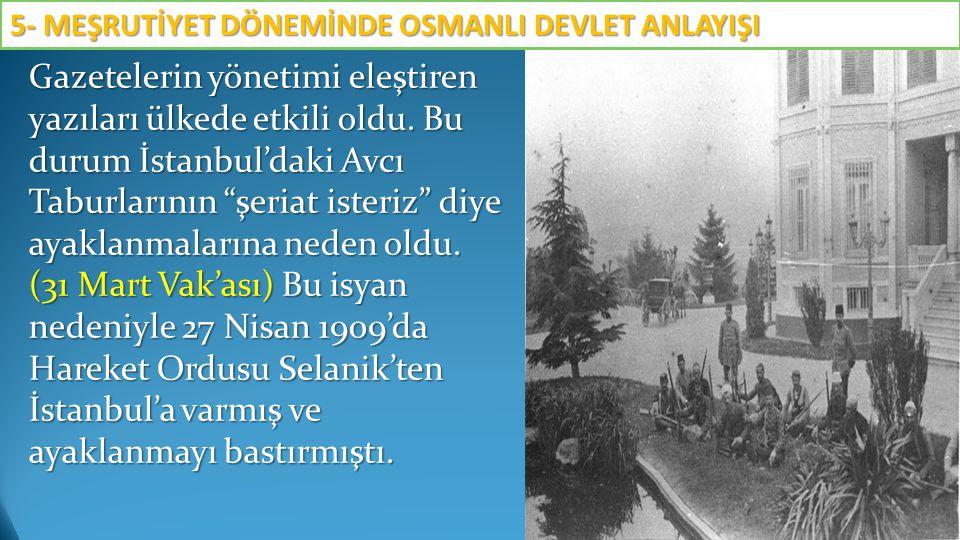 """Gazetelerin yönetimi eleştiren yazıları ülkede etkili oldu. Bu durum İstanbul'daki Avcı Taburlarının """"şeriat isteriz"""" diye ayaklanmalarına neden oldu."""