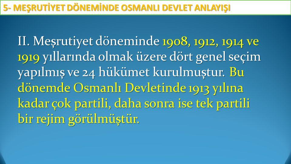 II. Meşrutiyet döneminde 1908, 1912, 1914 ve 1919 yıllarında olmak üzere dört genel seçim yapılmış ve 24 hükümet kurulmuştur. Bu dönemde Osmanlı Devle