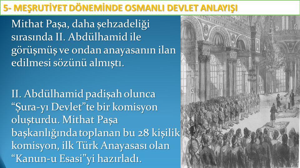 """Mithat Paşa, daha şehzadeliği sırasında II. Abdülhamid ile görüşmüş ve ondan anayasanın ilan edilmesi sözünü almıştı. II. Abdülhamid padişah olunca """"Ş"""