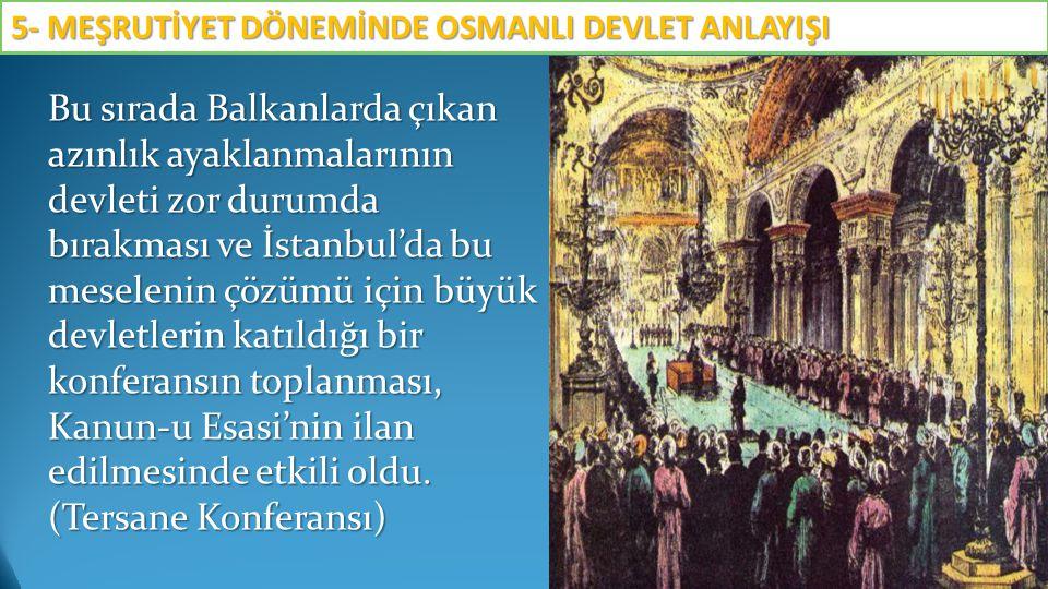 Bu sırada Balkanlarda çıkan azınlık ayaklanmalarının devleti zor durumda bırakması ve İstanbul'da bu meselenin çözümü için büyük devletlerin katıldığı