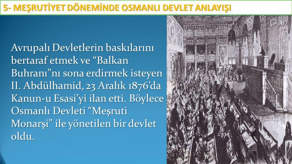 """Avrupalı Devletlerin baskılarını bertaraf etmek ve """"Balkan Buhranı""""nı sona erdirmek isteyen II. Abdülhamid, 23 Aralık 1876'da Kanun-u Esasi'yi ilan et"""