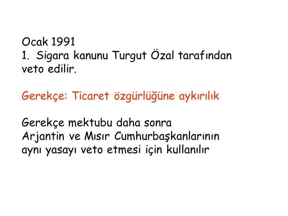 Ocak 1991 1.Sigara kanunu Turgut Özal tarafından veto edilir. Gerekçe: Ticaret özgürlüğüne aykırılık Gerekçe mektubu daha sonra Arjantin ve Mısır Cumh