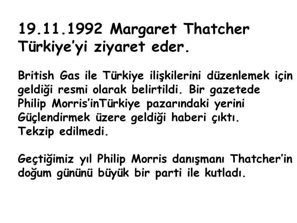 19.11.1992 Margaret Thatcher Türkiye'yi ziyaret eder. British Gas ile Türkiye ilişkilerini düzenlemek için geldiği resmi olarak belirtildi. Bir gazete