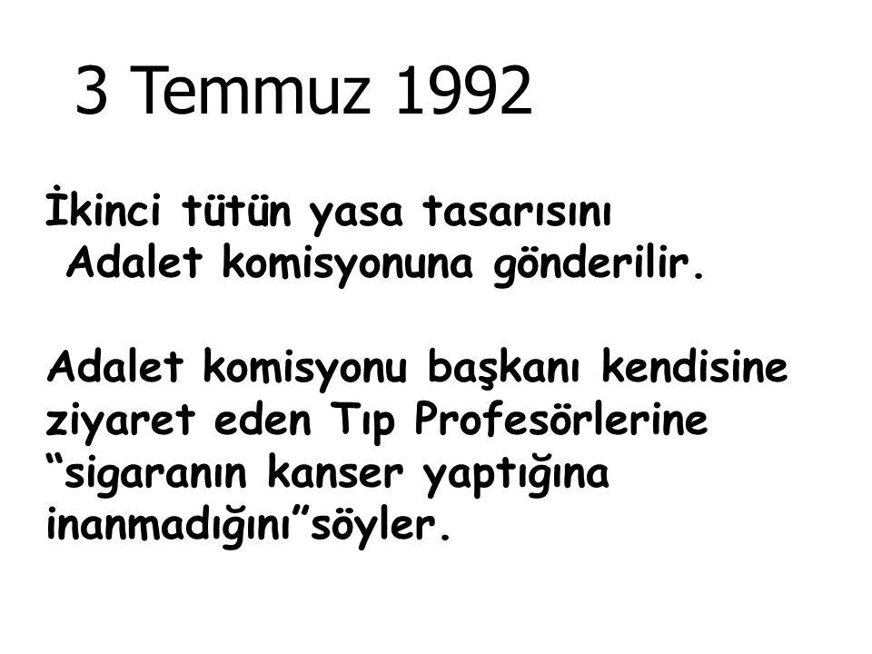 """3 Temmuz 1992 İkinci tütün yasa tasarısını Adalet komisyonuna gönderilir. Adalet komisyonu başkanı kendisine ziyaret eden Tıp Profesörlerine """"sigaranı"""