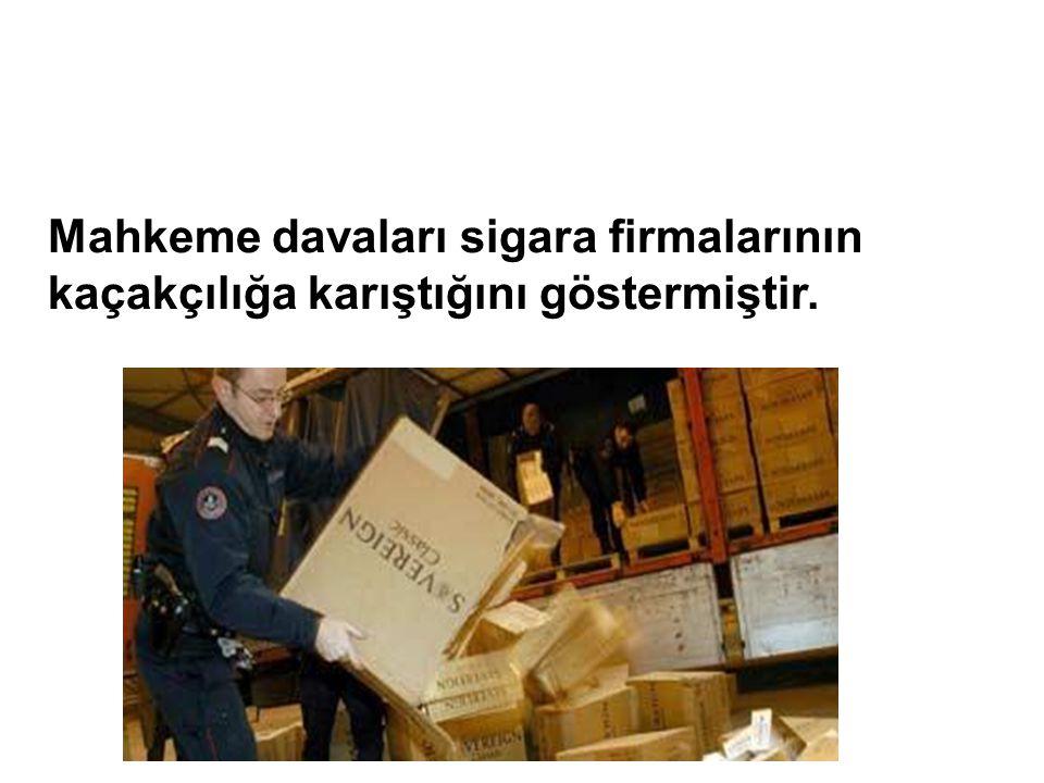 Mahkeme davaları sigara firmalarının kaçakçılığa karıştığını göstermiştir.