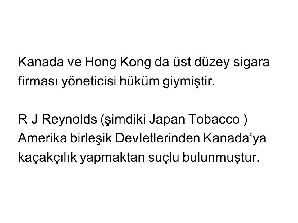 Kanada ve Hong Kong da üst düzey sigara firması yöneticisi hüküm giymiştir. R J Reynolds (şimdiki Japan Tobacco ) Amerika birleşik Devletlerinden Kana
