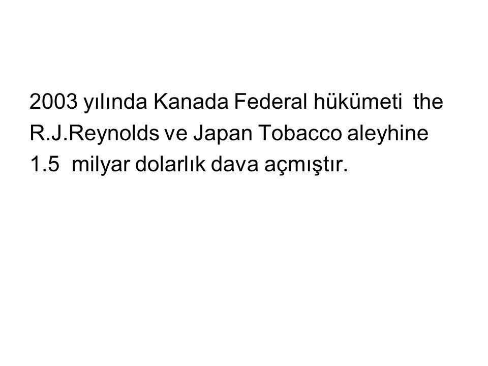 2003 yılında Kanada Federal hükümeti the R.J.Reynolds ve Japan Tobacco aleyhine 1.5 milyar dolarlık dava açmıştır.