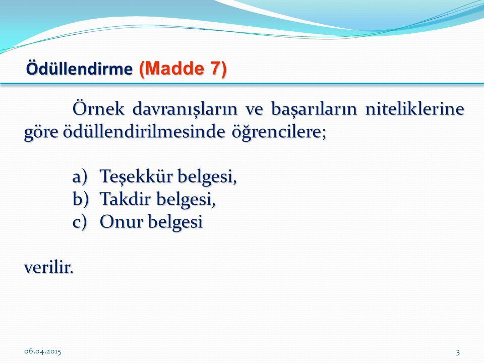 Ödüllendirme (Madde 7) Örnek davranışların ve başarıların niteliklerine göre ödüllendirilmesinde öğrencilere; a)Teşekkür belgesi, b)Takdir belgesi, c)Onur belgesi verilir.