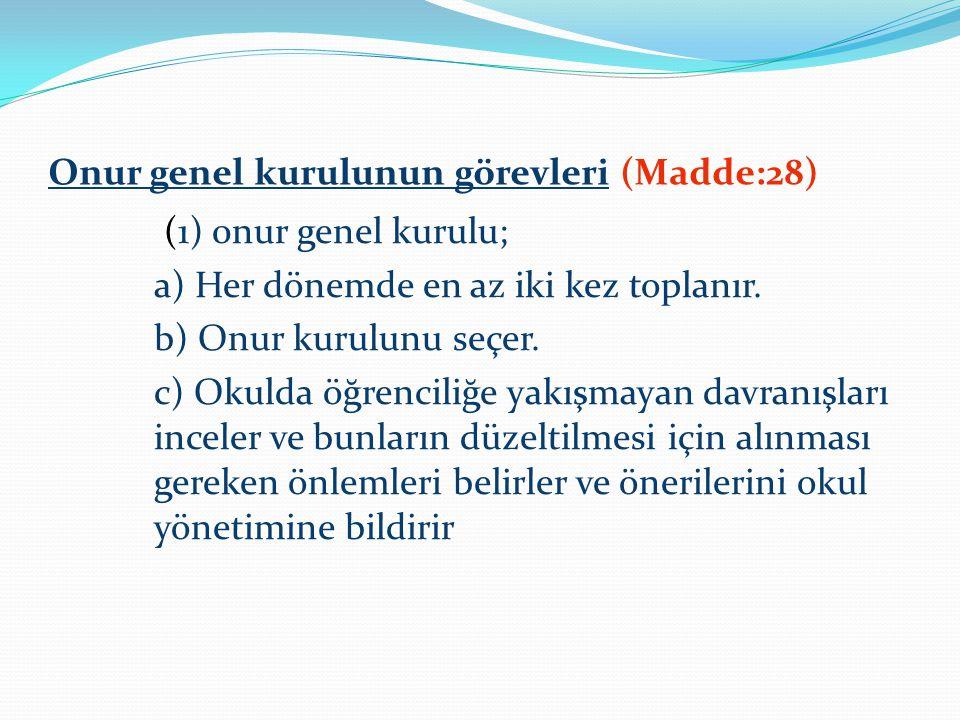 Onur genel kurulunun görevleri (Madde:28) (1) 0nur genel kurulu; a) Her dönemde en az iki kez toplanır.