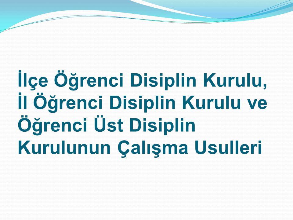 İlçe Öğrenci Disiplin Kurulu, İl Öğrenci Disiplin Kurulu ve Öğrenci Üst Disiplin Kurulunun Çalışma Usulleri