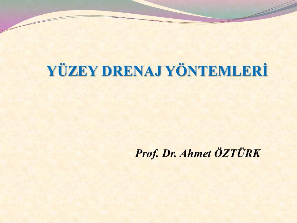 Prof. Dr. Ahmet ÖZTÜRK YÜZEY DRENAJ YÖNTEMLERİ