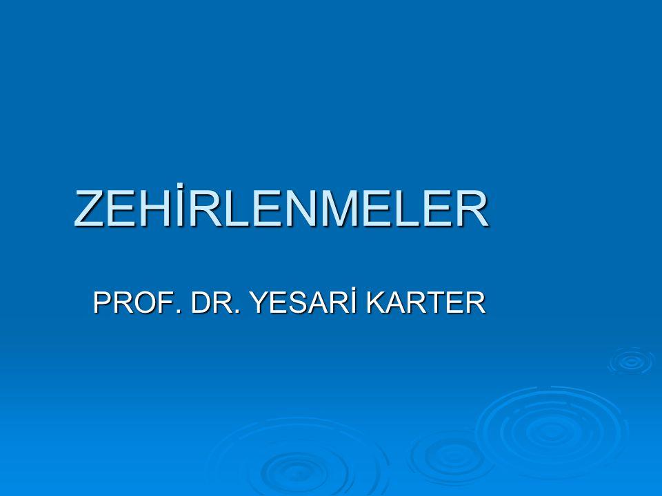 ZEHİRLENMELER PROF. DR. YESARİ KARTER PROF. DR. YESARİ KARTER