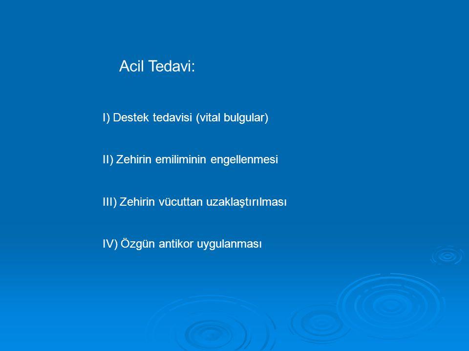 Acil Tedavi: I) Destek tedavisi (vital bulgular) II) Zehirin emiliminin engellenmesi III) Zehirin vücuttan uzaklaştırılması IV) Özgün antikor uygulanm