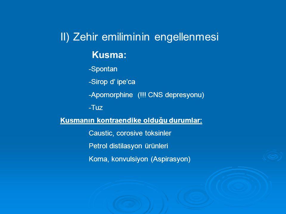 II) Zehir emiliminin engellenmesi Kusma: -Spontan -Sirop d' ipe'ca -Apomorphine (!!! CNS depresyonu) -Tuz Kusmanın kontraendike olduğu durumlar: Caust