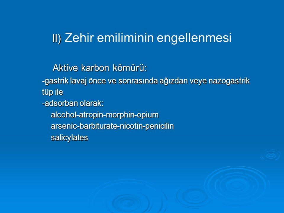 II) II) Zehir emiliminin engellenmesi Aktive karbon kömürü: -gastrik lavaj önce ve sonrasında ağızdan veye nazogastrik tüp ile -adsorban olarak: alcohol-atropin-morphin-opium alcohol-atropin-morphin-opium arsenic-barbiturate-nicotin-penicilin arsenic-barbiturate-nicotin-penicilin salicylates salicylates