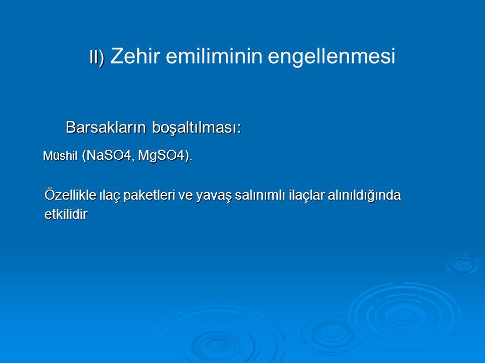 II) II) Zehir emiliminin engellenmesi Barsakların boşaltılması: Barsakların boşaltılması: Müshil (NaSO4, MgSO4).