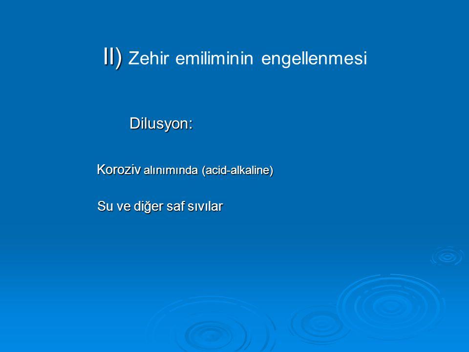 II) II) Zehir emiliminin engellenmesi Dilusyon: Dilusyon: Koroziv alınımında (acid-alkaline) Su ve diğer saf sıvılar Su ve diğer saf sıvılar