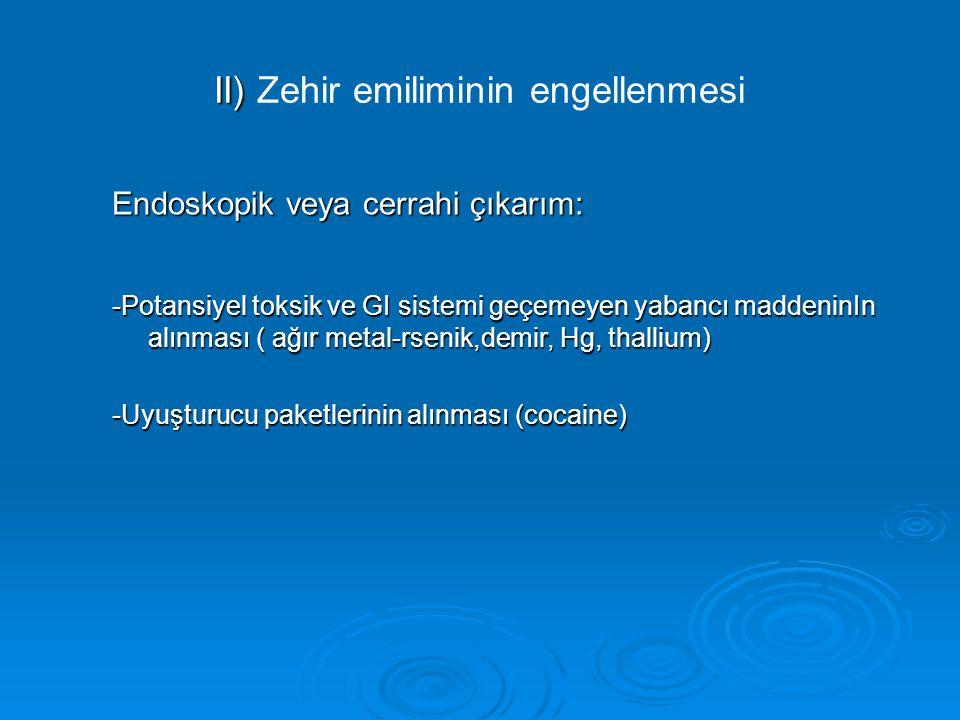 II) II) Zehir emiliminin engellenmesi Endoskopik veya cerrahi çıkarım: -Potansiyel toksik ve GI sistemi geçemeyen yabancı maddeninIn alınması ( ağır metal-rsenik,demir, Hg, thallium) -Uyuşturucu paketlerinin alınması (cocaine)