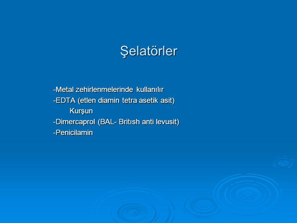 Şelatörler -Metal zehirlenmelerinde kullanılır -EDTA (etlen diamin tetra asetik asit) Kurşun Kurşun -Dimercaprol (BAL- Britısh anti levusit) -Penicilamin