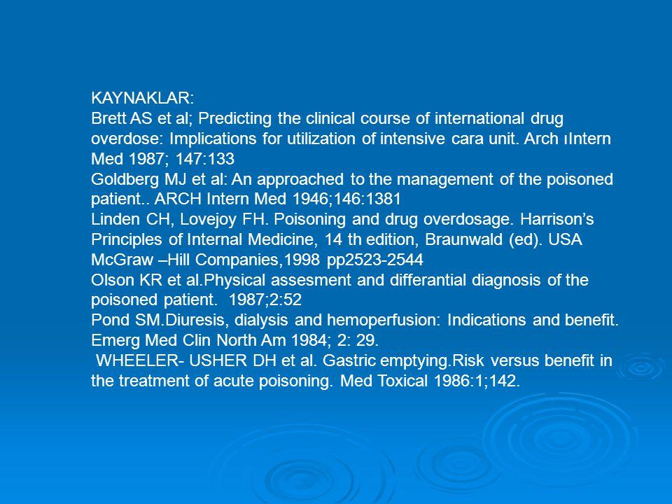 KAYNAKLAR: Brett AS et al; Predicting the clinical course of international drug overdose: Implications for utilization of intensive cara unit.