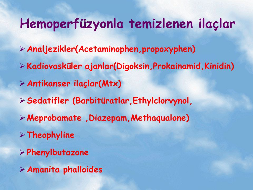 Hemoperfüzyonla temizlenen ilaçlar  Analjezikler(Acetaminophen,propoxyphen)  Kadiovasküler ajanlar(Digoksin,Prokainamid,Kinidin)  Antikanser ilaçla