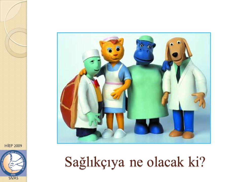 H İ EP 2009 S İ VAS Sağlıkçıya ne olacak ki?