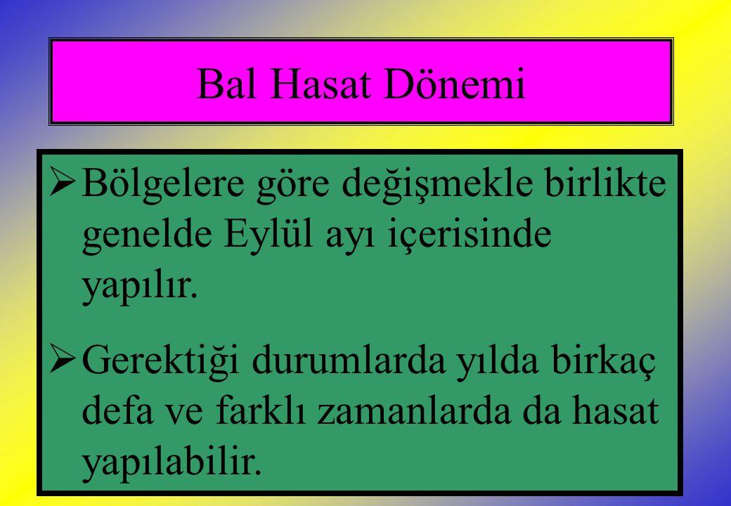 Bal Hasat Dönemi  Bölgelere göre değişmekle birlikte genelde Eylül ayı içerisinde yapılır.  Gerektiği durumlarda yılda birkaç defa ve farklı zamanla