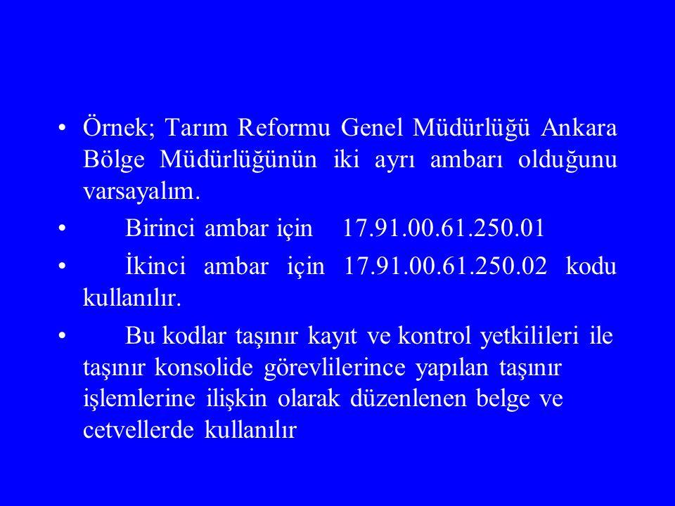 Örnek; Tarım Reformu Genel Müdürlüğü Ankara Bölge Müdürlüğünün iki ayrı ambarı olduğunu varsayalım. Birinci ambar için 17.91.00.61.250.01 İkinci ambar