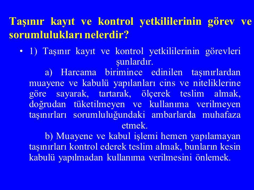 Taşınır kayıt ve kontrol yetkililerinin görev ve sorumlulukları nelerdir? 1) Taşınır kayıt ve kontrol yetkililerinin görevleri şunlardır. a) Harcama b