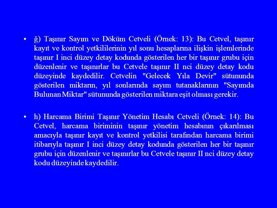 ğ) Taşınır Sayım ve Döküm Cetveli (Örnek: 13): Bu Cetvel, taşınır kayıt ve kontrol yetkililerinin yıl sonu hesaplarına ilişkin işlemlerinde taşınır I