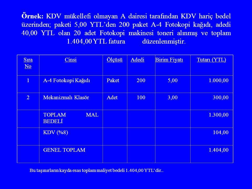 Örnek: KDV mükellefi olmayan A dairesi tarafından KDV hariç bedel üzerinden; paketi 5,00 YTL'den 200 paket A-4 Fotokopi kağıdı, adedi 40,00 YTL olan 2
