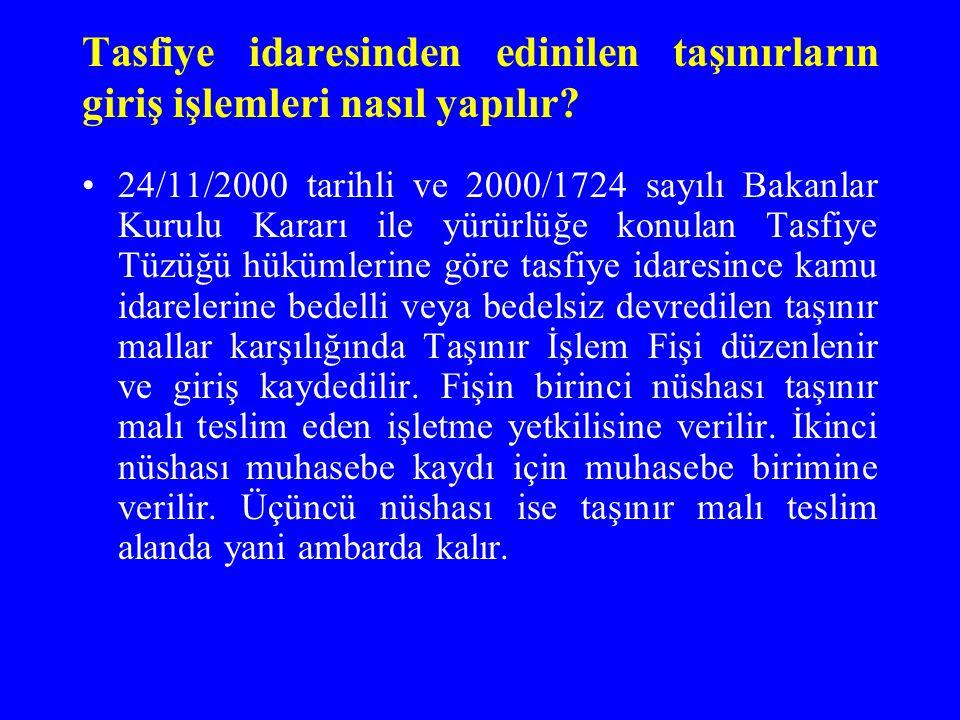 Tasfiye idaresinden edinilen taşınırların giriş işlemleri nasıl yapılır? 24/11/2000 tarihli ve 2000/1724 sayılı Bakanlar Kurulu Kararı ile yürürlüğe k