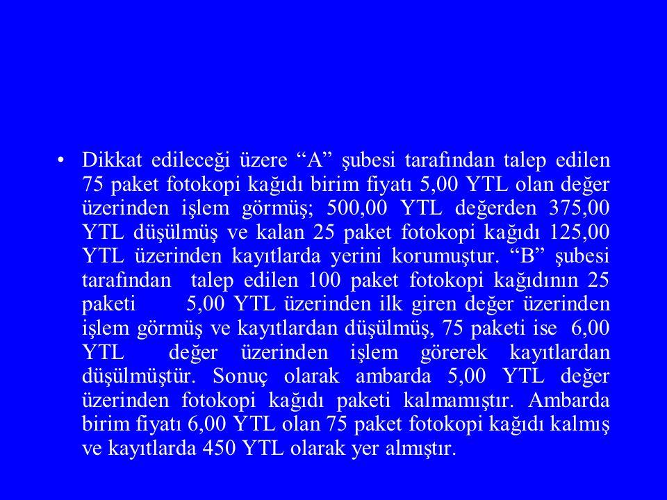 """Dikkat edileceği üzere """"A"""" şubesi tarafından talep edilen 75 paket fotokopi kağıdı birim fiyatı 5,00 YTL olan değer üzerinden işlem görmüş; 500,00 YTL"""