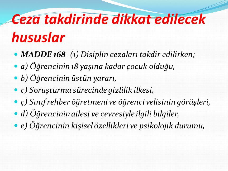 Ceza takdirinde dikkat edilecek hususlar MADDE 168- (1) Disiplin cezaları takdir edilirken; a) Öğrencinin 18 yaşına kadar çocuk olduğu, b) Öğrencinin