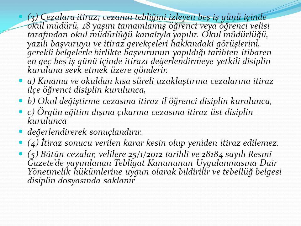 (3) Cezalara itiraz; cezanın tebliğini izleyen beş iş günü içinde okul müdürü, 18 yaşını tamamlamış öğrenci veya öğrenci velisi tarafından okul müdürl