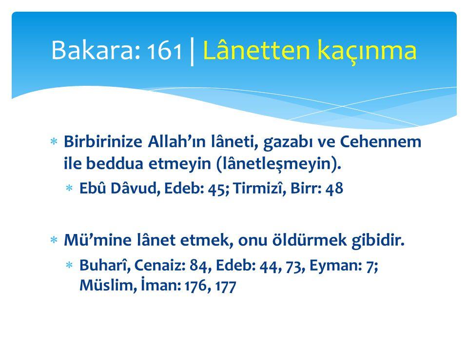  Birbirinize Allah'ın lâneti, gazabı ve Cehennem ile beddua etmeyin (lânetleşmeyin).  Ebû Dâvud, Edeb: 45; Tirmizî, Birr: 48  Mü'mine lânet etmek,