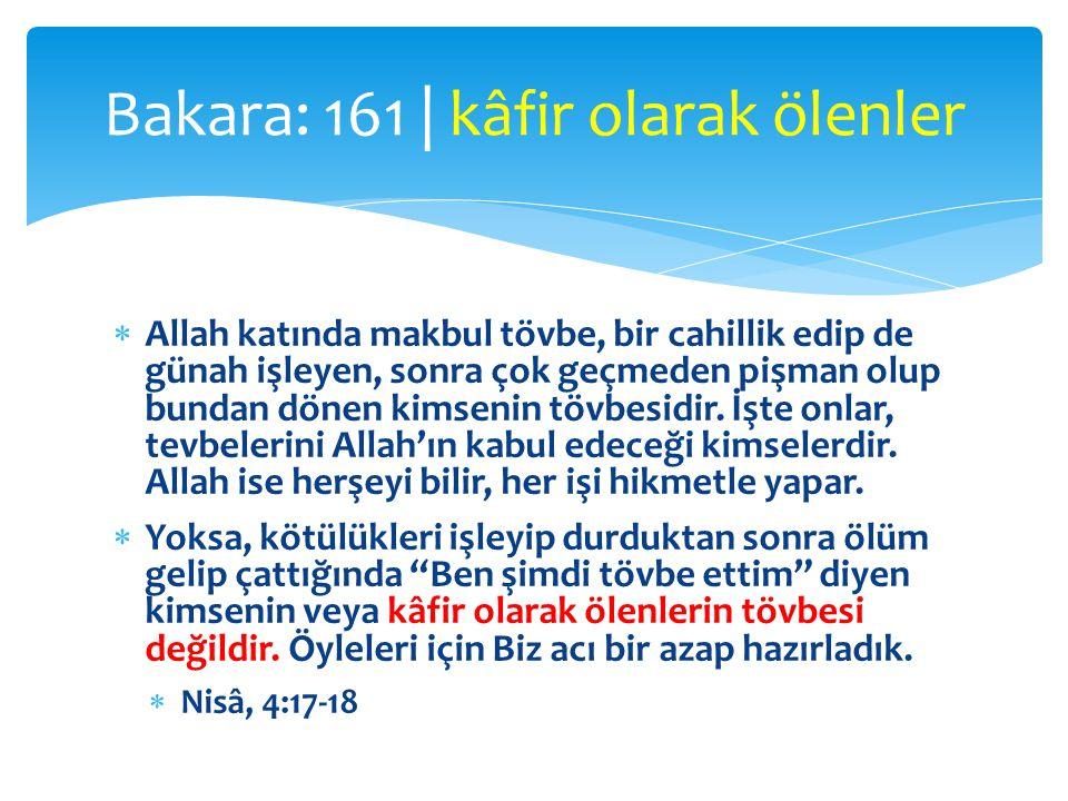  Allah katında makbul tövbe, bir cahillik edip de günah işleyen, sonra çok geçmeden pişman olup bundan dönen kimsenin tövbesidir. İşte onlar, tevbele
