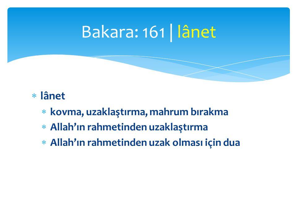  lânet  kovma, uzaklaştırma, mahrum bırakma  Allah'ın rahmetinden uzaklaştırma  Allah'ın rahmetinden uzak olması için dua Bakara: 161 | lânet