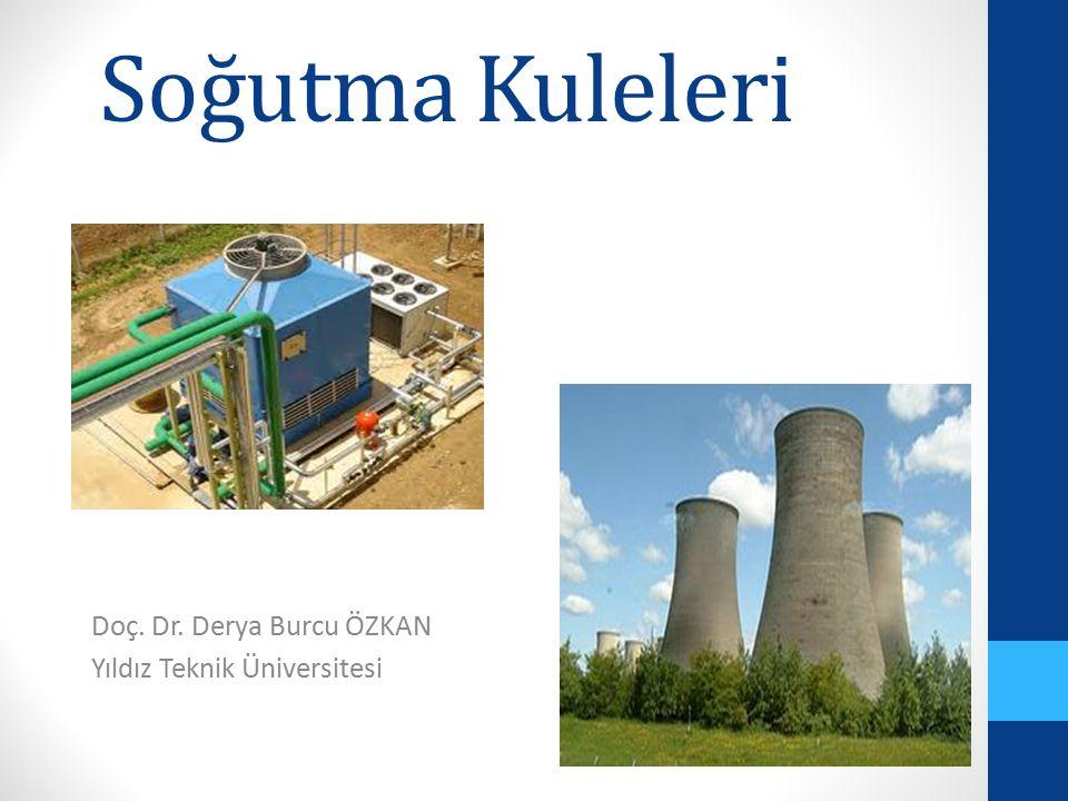Soğutma Kuleleri Doç. Dr. Derya Burcu ÖZKAN Yıldız Teknik Üniversitesi