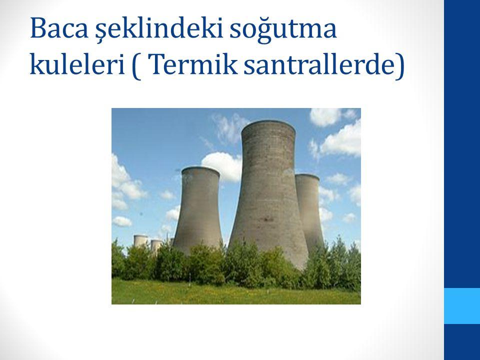 Baca şeklindeki soğutma kuleleri ( Termik santrallerde)