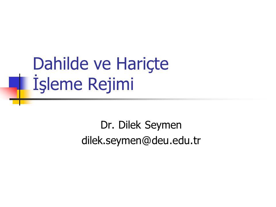 Dahilde ve Hariçte İşleme Rejimi Dr. Dilek Seymen dilek.seymen@deu.edu.tr