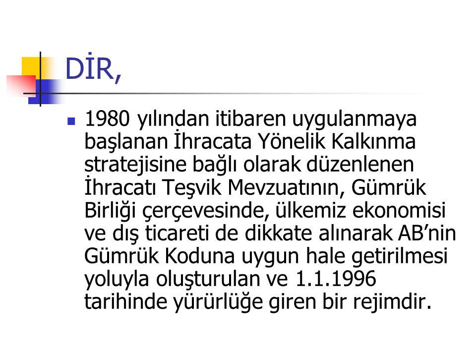 DİR, 1980 yılından itibaren uygulanmaya başlanan İhracata Yönelik Kalkınma stratejisine bağlı olarak düzenlenen İhracatı Teşvik Mevzuatının, Gümrük Birliği çerçevesinde, ülkemiz ekonomisi ve dış ticareti de dikkate alınarak AB'nin Gümrük Koduna uygun hale getirilmesi yoluyla oluşturulan ve 1.1.1996 tarihinde yürürlüğe giren bir rejimdir.