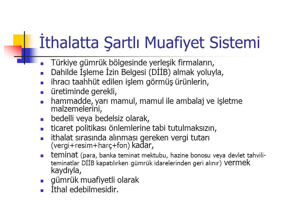 İthalatta Şartlı Muafiyet Sistemi Türkiye gümrük bölgesinde yerleşik firmaların, Dahilde İşleme İzin Belgesi (DİİB) almak yoluyla, ihracı taahhüt edilen işlem görmüş ürünlerin, üretiminde gerekli, hammadde, yarı mamul, mamul ile ambalaj ve işletme malzemelerini, bedelli veya bedelsiz olarak, ticaret politikası önlemlerine tabi tutulmaksızın, ithalat sırasında alınması gereken vergi tutarı (vergi+resim+harç+fon) kadar, teminat (para, banka teminat mektubu, hazine bonosu veya devlet tahvili- teminatlar DİİB kapatılırken gümrük idarelerinden geri alınır) vermek kaydıyla, gümrük muafiyetli olarak İthal edebilmesidir.