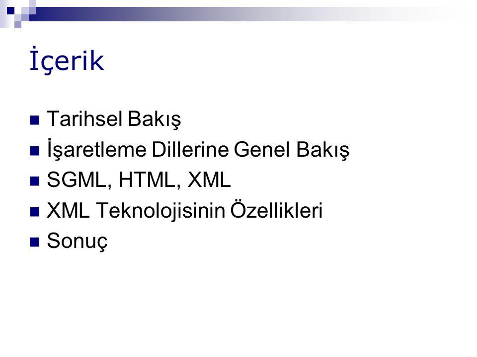 İçerik Tarihsel Bakış İşaretleme Dillerine Genel Bakış SGML, HTML, XML XML Teknolojisinin Özellikleri Sonuç