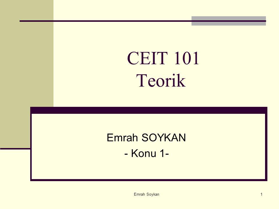 Emrah Soykan1 CEIT 101 Teorik Emrah SOYKAN - Konu 1-