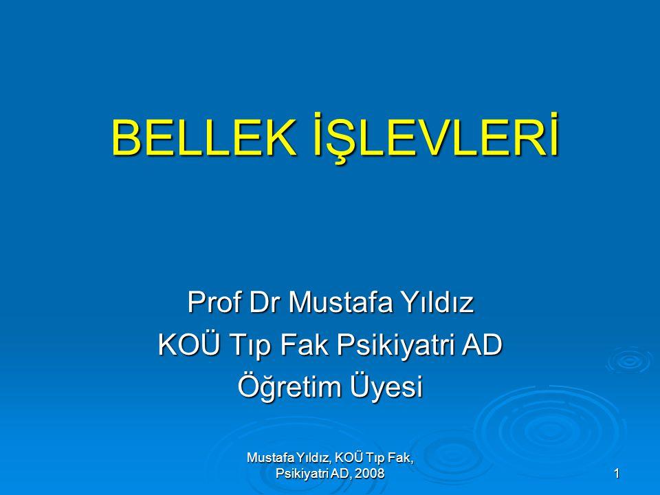 Mustafa Yıldız, KOÜ Tıp Fak, Psikiyatri AD, 2008 1 BELLEK İŞLEVLERİ Prof Dr Mustafa Yıldız KOÜ Tıp Fak Psikiyatri AD Öğretim Üyesi