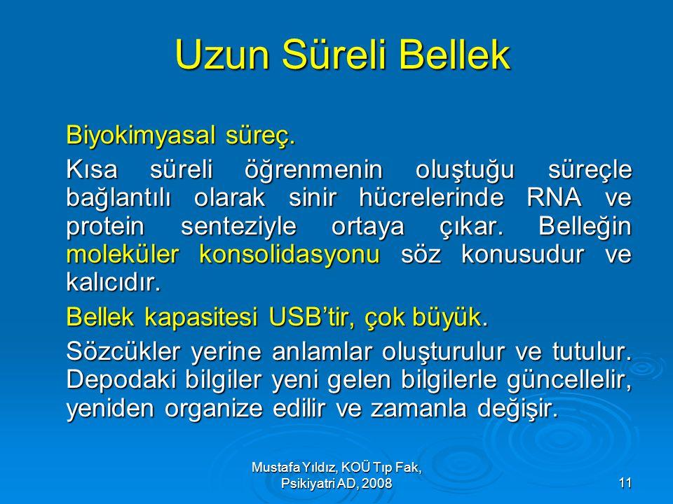 Mustafa Yıldız, KOÜ Tıp Fak, Psikiyatri AD, 200811 Uzun Süreli Bellek Biyokimyasal süreç. Kısa süreli öğrenmenin oluştuğu süreçle bağlantılı olarak si