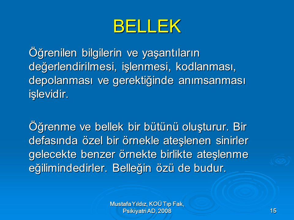 Mustafa Yıldız, KOÜ Tıp Fak, Psikiyatri AD, 200815 BELLEK Öğrenilen bilgilerin ve yaşantıların değerlendirilmesi, işlenmesi, kodlanması, depolanması v