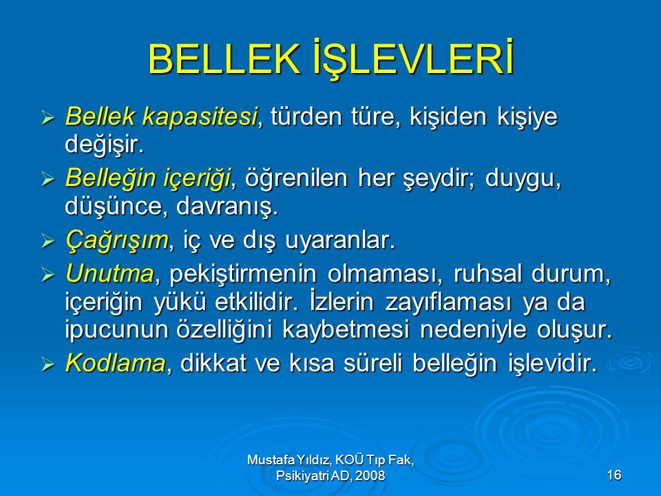 Mustafa Yıldız, KOÜ Tıp Fak, Psikiyatri AD, 200816 BELLEK İŞLEVLERİ  Bellek kapasitesi, türden türe, kişiden kişiye değişir.  Belleğin içeriği, öğre