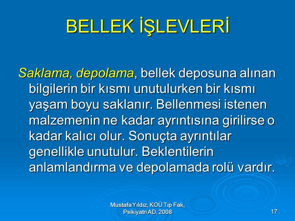 Mustafa Yıldız, KOÜ Tıp Fak, Psikiyatri AD, 200817 BELLEK İŞLEVLERİ Saklama, depolama, bellek deposuna alınan bilgilerin bir kısmı unutulurken bir kıs